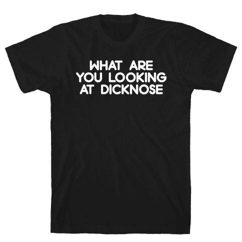 What are you looking at dicknose Mens T-Shirt