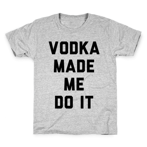 Vodka Made Me Do It Kids T-Shirt