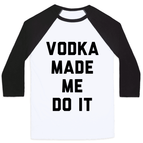 Vodka Made Me Do It Baseball Tee