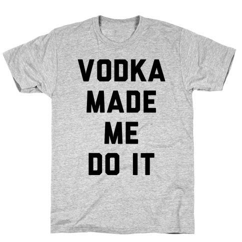 Vodka Made Me Do It T-Shirt