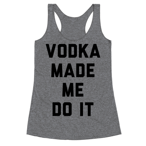Vodka Made Me Do It Racerback Tank Top