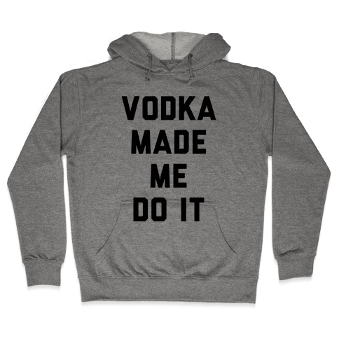 Vodka Made Me Do It Hooded Sweatshirt