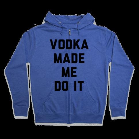Vodka Made Me Do It Zip Hoodie