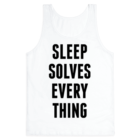 Sleep Solves Everything Tank Top