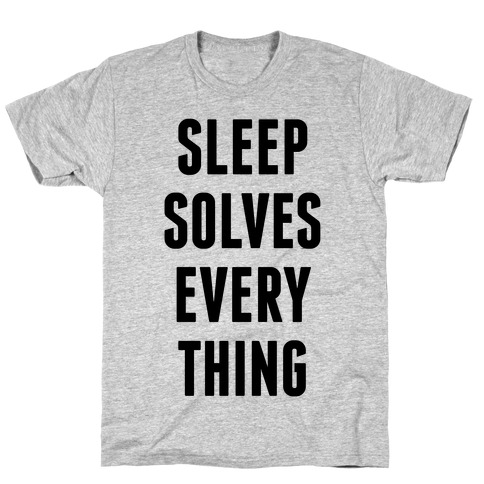 Sleep Solves Everything T-Shirt