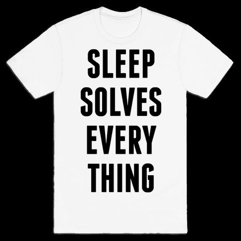 Sleep Solves Everything Mens T-Shirt