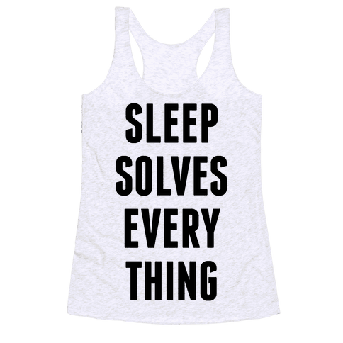 Sleep Solves Everything Racerback Tank Top