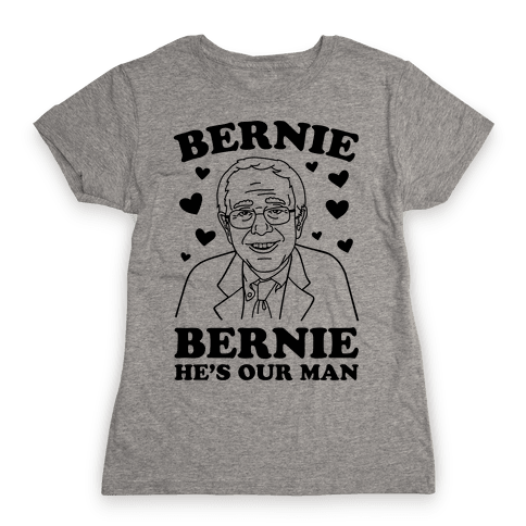 Bernie, Bernie He's Our Man Womens T-Shirt