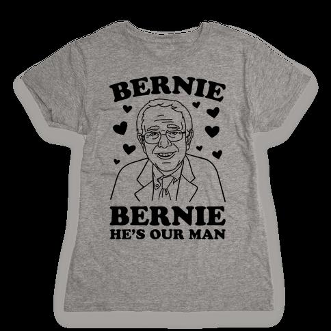 Bernie, Bernie He's Our Man Womens T-Shirt
