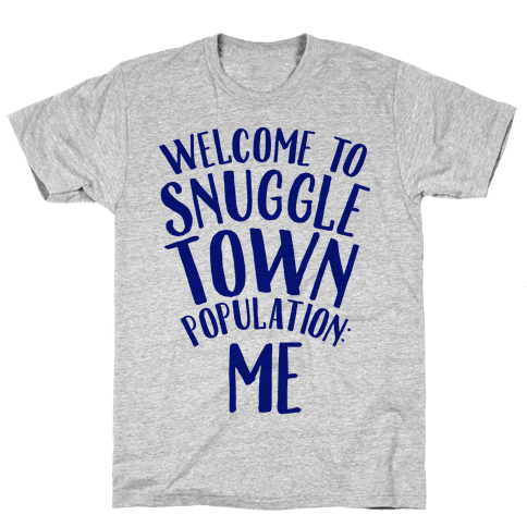 Welcome to Snuggle Town, Population: Me Mens T-Shirt