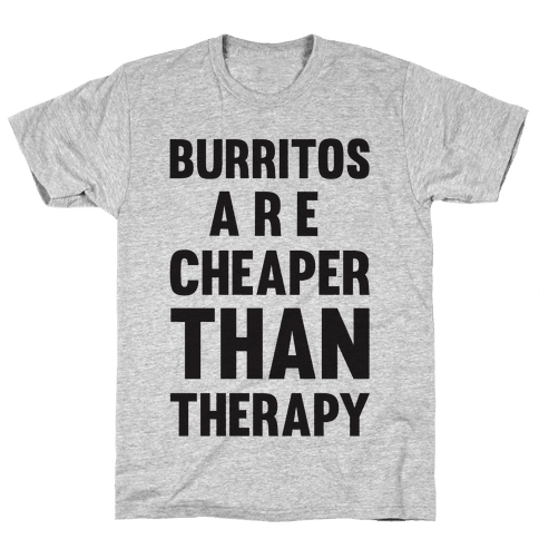 Burritos Are Cheaper Than Therapy Mens T-Shirt
