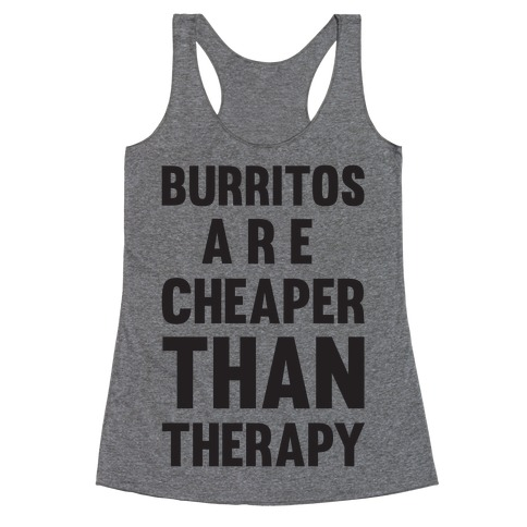 Burritos Are Cheaper Than Therapy Racerback Tank Top