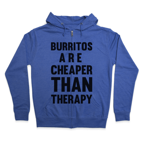 Burritos Are Cheaper Than Therapy Zip Hoodie