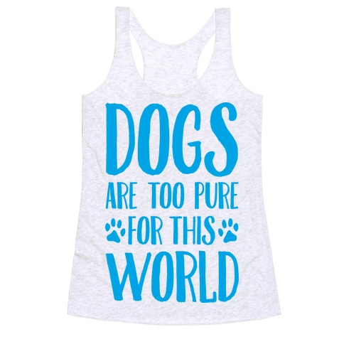 Dogs Are Too Pure For This World Racerback Tank Top