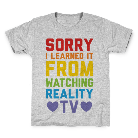Sorry I Learned It From Watching Reality Tv Kids T-Shirt
