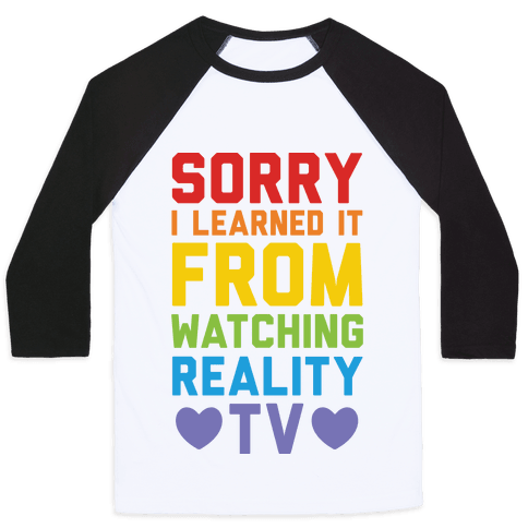Sorry I Learned It From Watching Reality Tv Baseball Tee
