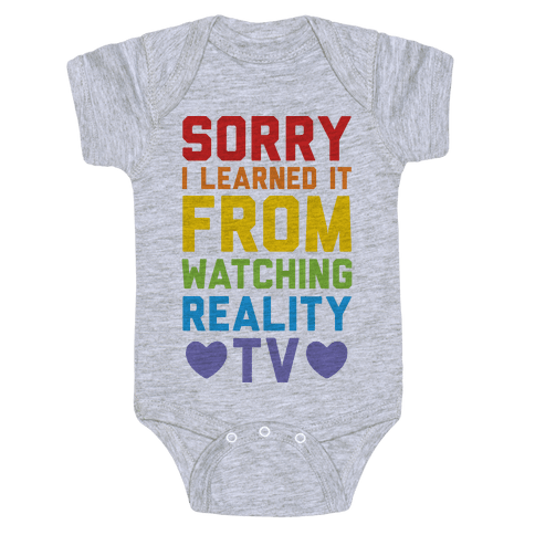 Sorry I Learned It From Watching Reality Tv Baby Onesy