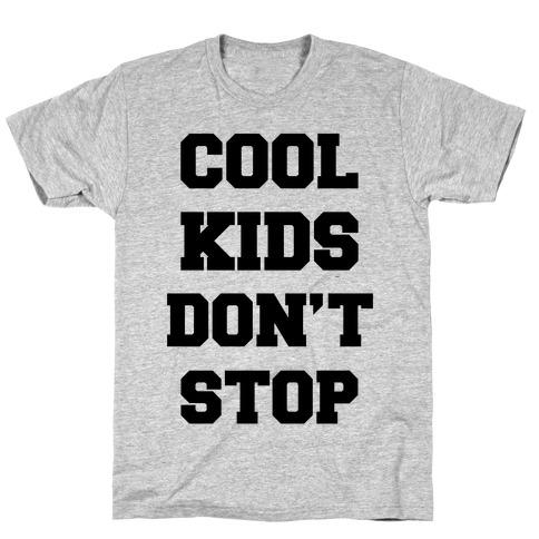 Cool Kids Don't Stop T-Shirt