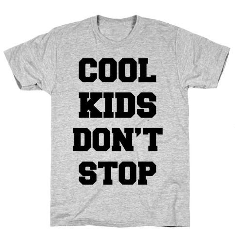 Cool Kids Don't Stop Mens T-Shirt