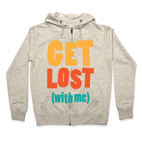 Get Lost (With Me) Zip Hoodie
