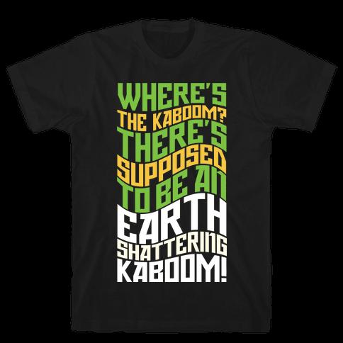 Earth Shattering Kaboom! Mens T-Shirt