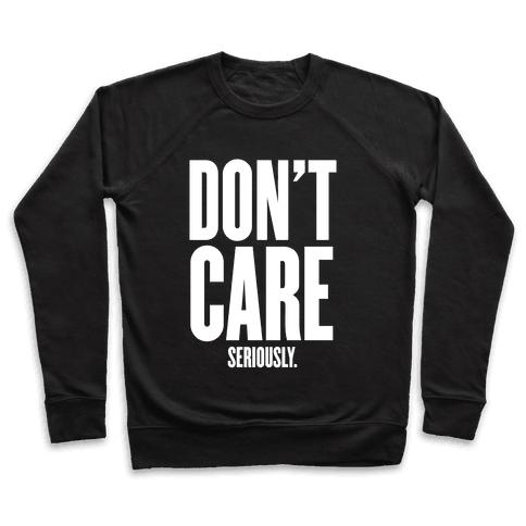 Don't Care (Seriously) Pullover