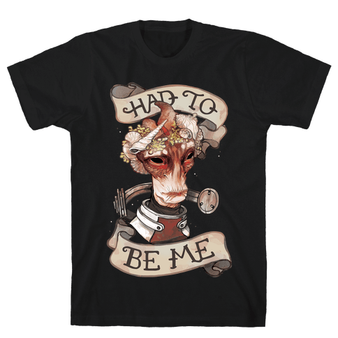Had To Be Me (Mordin) Mens T-Shirt