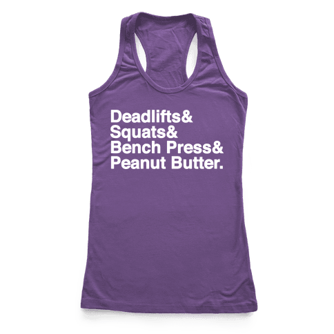 Deadlifts, Squats, Bench Press, Peanut Butter Workout Racerback Tank Top