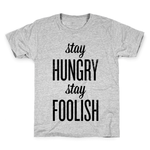 Stay Hungry Stay Foolish Kids T-Shirt