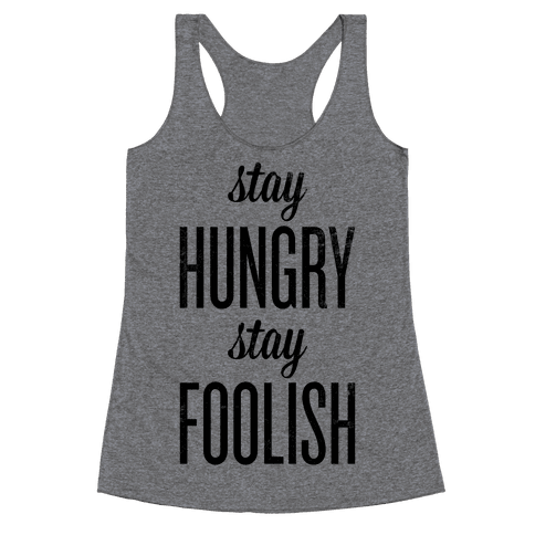 Stay Hungry Stay Foolish Racerback Tank Top