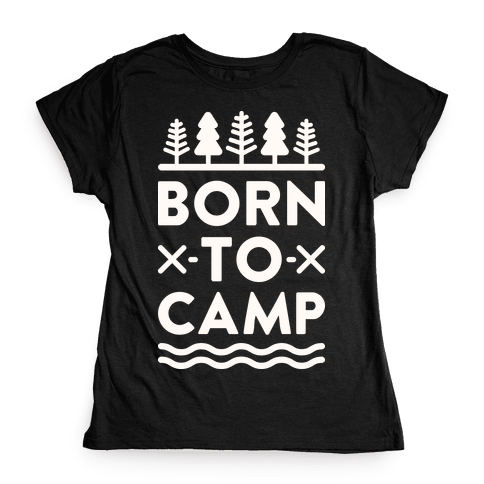 Born To Camp Womens T-Shirt
