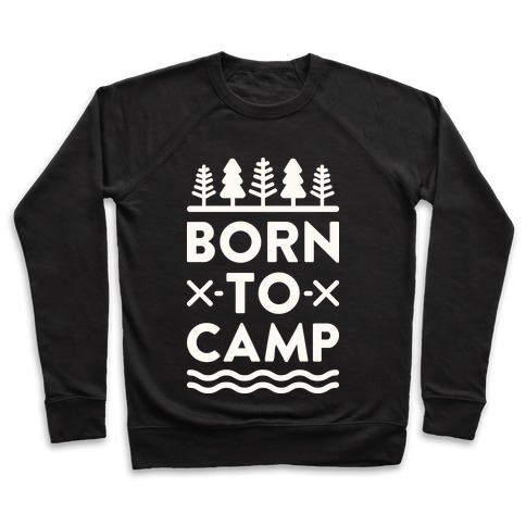 Born To Camp Pullover