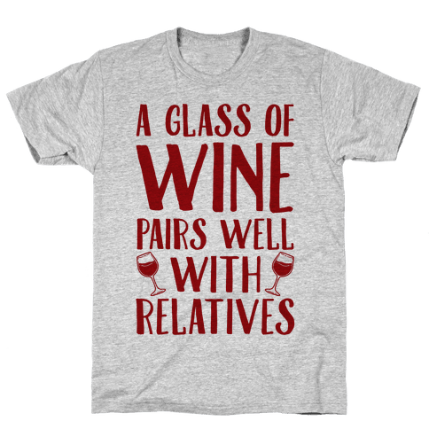This Glass Of Wine Pairs Well With Relatives Mens T-Shirt