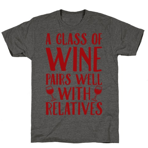 This Glass Of Wine Pairs Well With Relatives T-Shirt