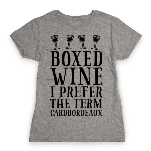 Boxed Wine? I Prefer The Term Cardbordeaux Womens T-Shirt