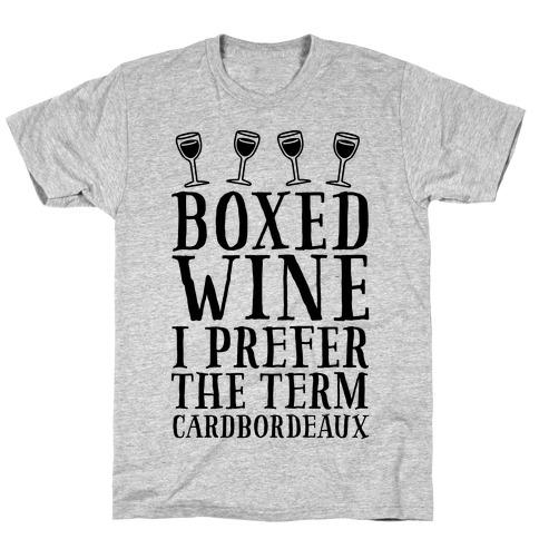 Boxed Wine? I Prefer The Term Cardbordeaux T-Shirt