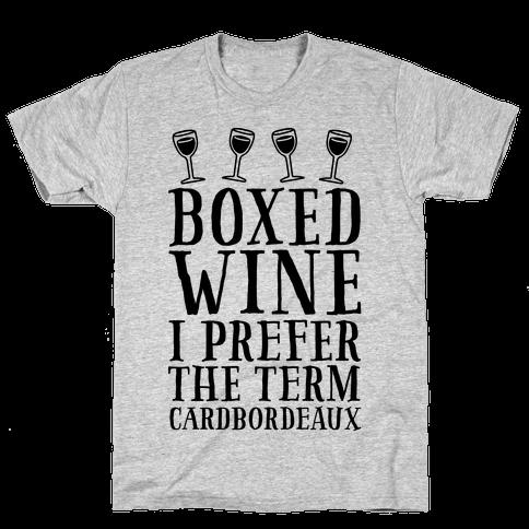 Boxed Wine? I Prefer The Term Cardbordeaux Mens T-Shirt