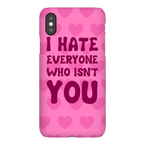 I Hate Everyone Who Isn't You Phone Case