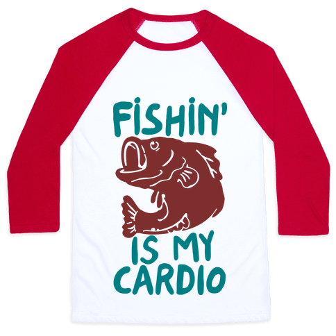 Fishin' is My Cardio Baseball Tee