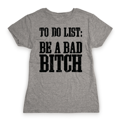 To Do List Be A Bad Bitch Womens T-Shirt