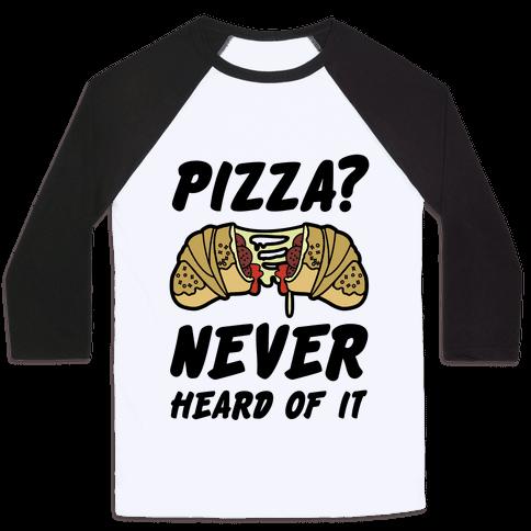 Pizza Never Heard of It Baseball Tee