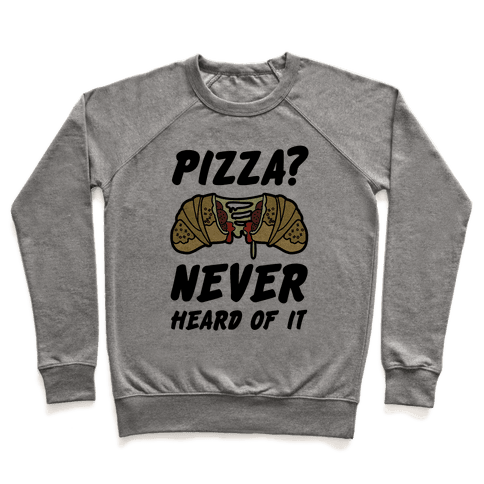 Pizza Never Heard of It Pullover