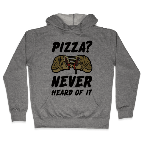 Pizza Never Heard of It Hooded Sweatshirt