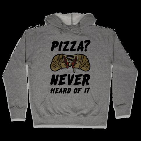 Pizza Never Heard of It Hooded Sweatshirt
