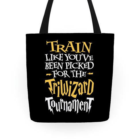 Train Like You've Been Picked For The Triwizard Tournament Tote