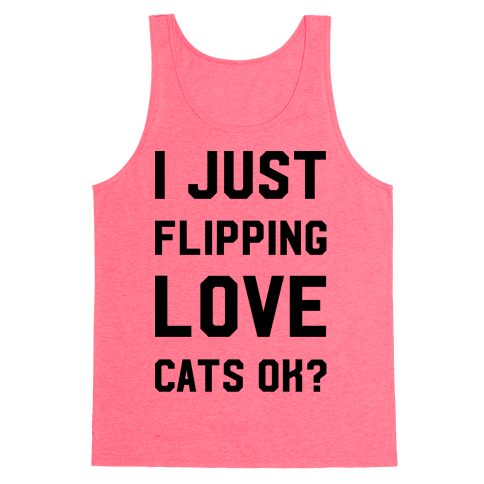 I Just Flipping Love Cats Ok Tank Top