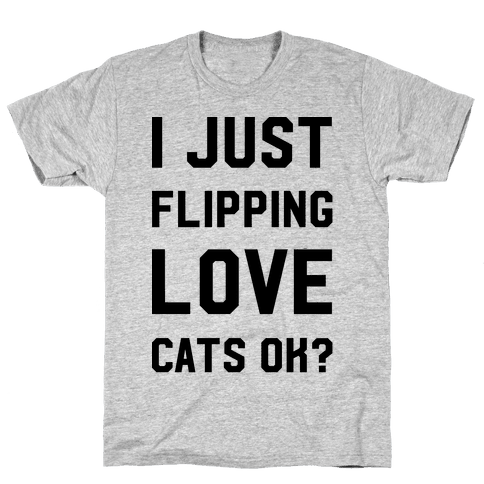 I Just Flipping Love Cats Ok Mens T-Shirt