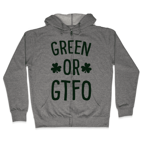 Green Or GTFO Zip Hoodie