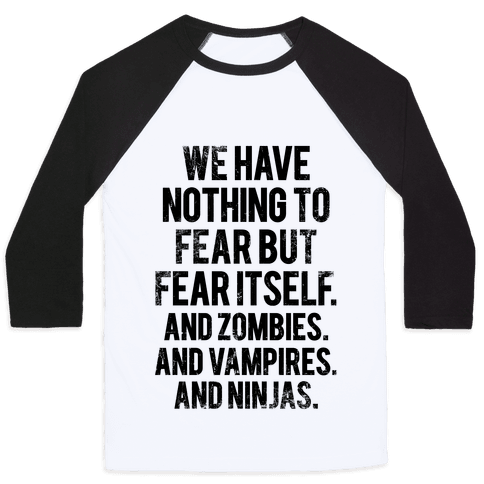 We Have Nothing To Fear But Fear Itself (And Zombies. And Vampires. And Ninjas) Baseball Tee