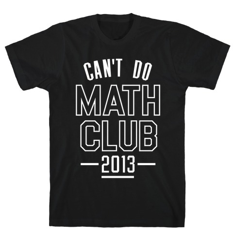 Can't Do Math Club T-Shirt